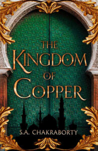 Kingdom of Copper S. A. Chakraborty